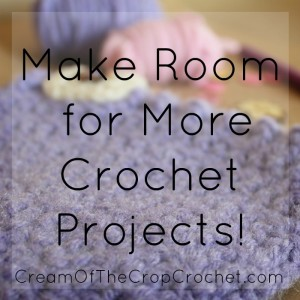 Cream Of The Crop Crochet ~ Make Room for More Crochet Projects!