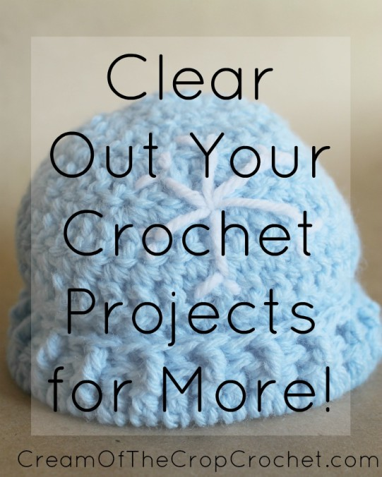 Cream Of The Crop Crochet ~ Clear Out Your Crochet Projects for More!