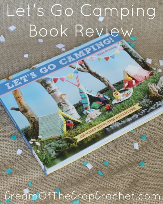 Cream Of The Crop Crochet ~ Let's Go Camping {Book Review}