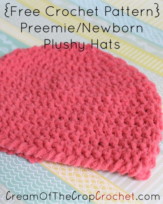 Cream Of The Crop Crochet ~ Preemie/Newborn Plushy Hats {Free Crochet Pattern}