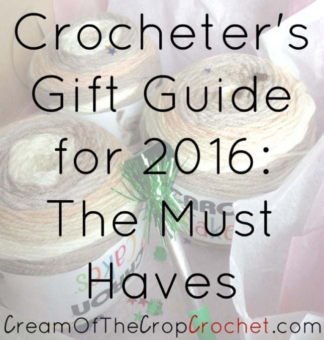 Cream Of The Crop Crochet ~ Crocheter's Gift Guide for 2016: The Must Haves