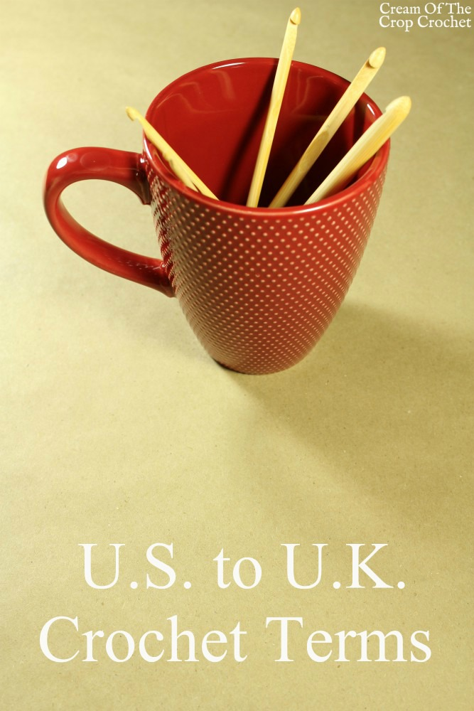 U.S. to U.K. Crochet Terms | Cream Of The Crop Crochet